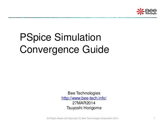 PSpice Simulation Convergence Guide All Rights Reserved Copyright (C) Bee Technologies Corporation 2014 1 Bee Technologies...