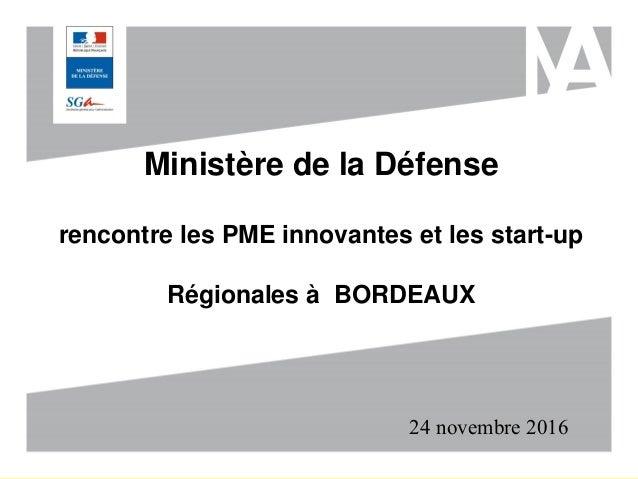 Ministère de la Défense rencontre les PME innovantes et les start-up Régionales à BORDEAUX 24 novembre 2016