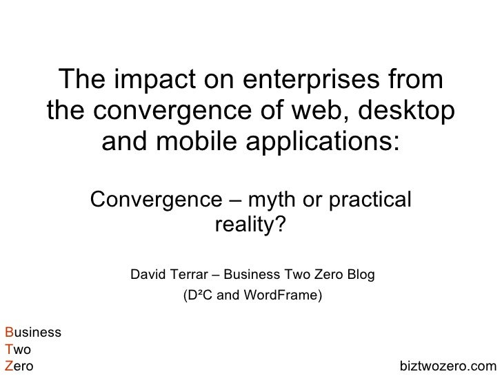 The impact on enterprises from the convergence of web, desktop and mobile applications: Convergence – myth or practical re...