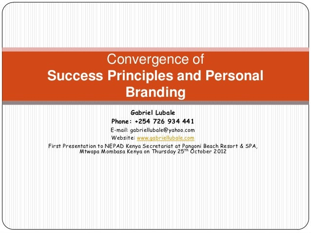 Convergence ofSuccess Principles and Personal           Branding                            Gabriel Lubale                ...