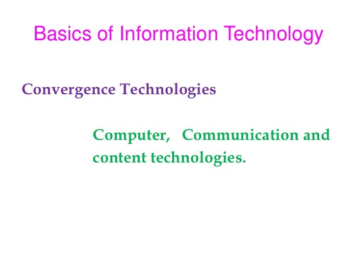Basics of Information Technology<br />Convergence Technologies<br />Computer,   Communication and  <br />                 ...