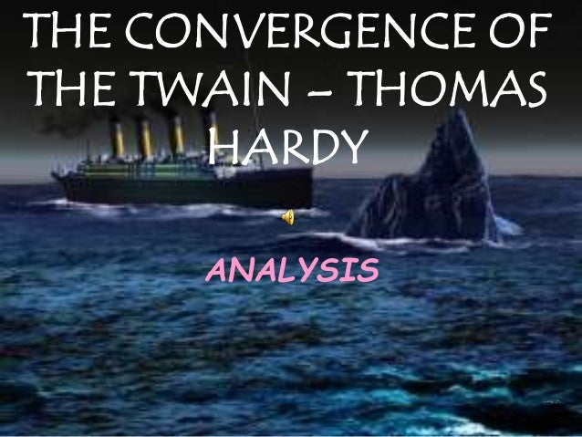 "a review of thomas hardys poem the convergence of the twain Thomas hardy modernist p o e t by mary ann gillies in 1972 donald davie claimed that ""in british poetry of the last fifty years (as not in american) the most far-reaching influence, for good and ill, has been not yeats, still less eliot or pound, not lawrence, but hardy""."