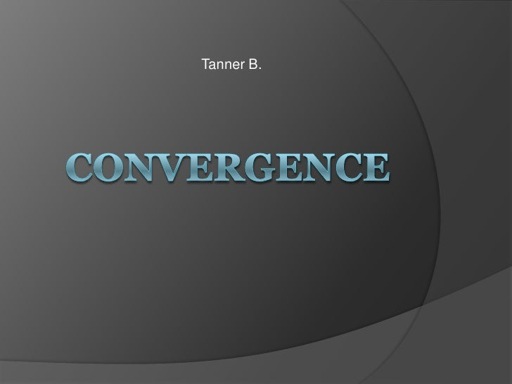 Tanner B.<br />Convergence<br />
