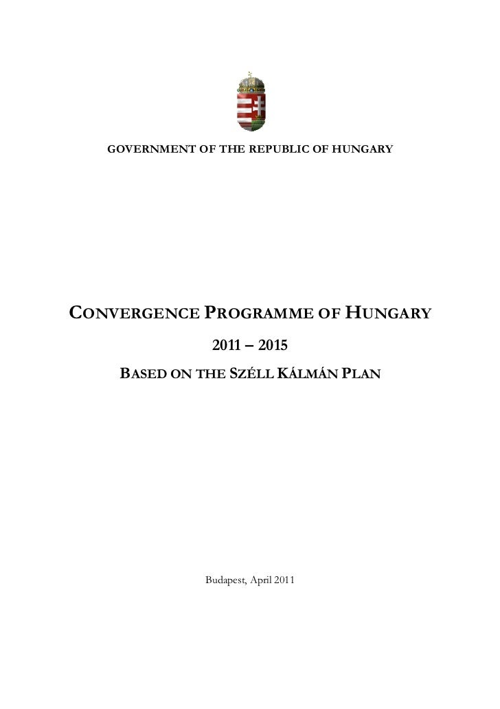 GOVERNMENT OF THE REPUBLIC OF HUNGARYCONVERGENCE PROGRAMME OF HUNGARY                2011 – 2015    BASED ON THE SZÉLL KÁL...