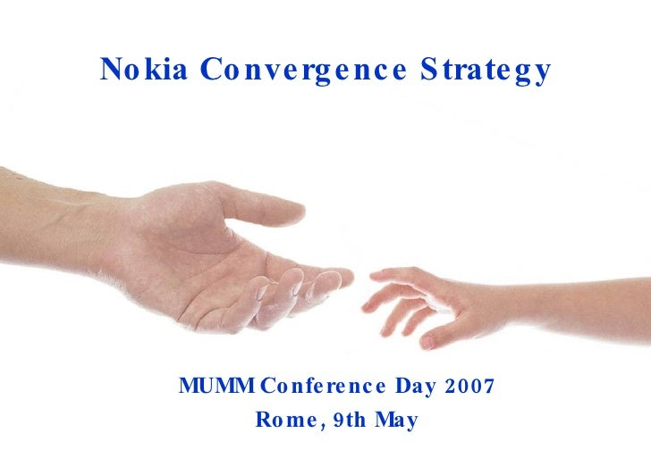 Nokia Convergence Strategy   MUMM Conference Day 2007 Rome, 9th May