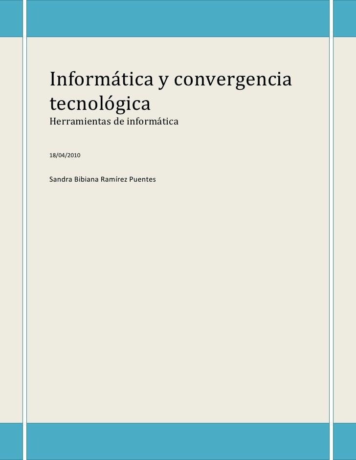 Informática y convergencia tecnológica Herramientas de informática18/04/2010Sandra Bibiana Ramírez Puentes<br />Contenido ...