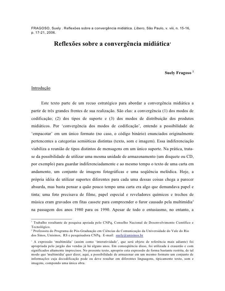 FRAGOSO, Suely . Reflexões sobre a convergência midiática. Líbero, São Paulo, v. viii, n. 15-16,p. 17-21, 2006.           ...