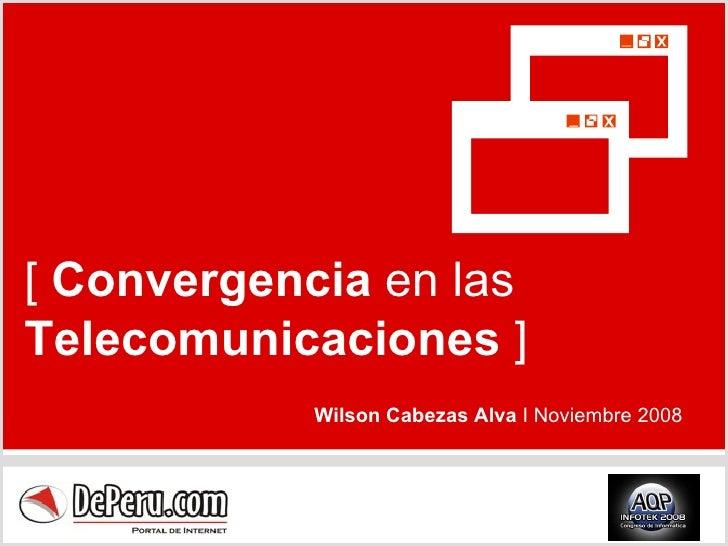 [  Convergencia  en las  Telecomunicaciones  ] Wilson Cabezas Alva  I Noviembre 2008