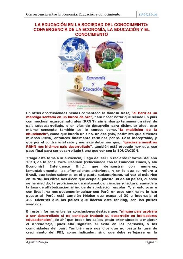 Convergencia entre la Economía, Educación y Conocimiento . . Agustín Zúñiga Página 1 LA EDUCACIÓN EN LA SOCIEDAD DEL CONOC...