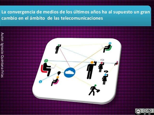 La convergencia de medios de los últimos años ha al supuesto un gran         cambio en el ámbito de las telecomunicaciones...