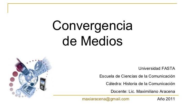 Convergencia de Medios Universidad FASTA Escuela de Ciencias de la Comunicación Cátedra: Historia de la Comunicación Docen...