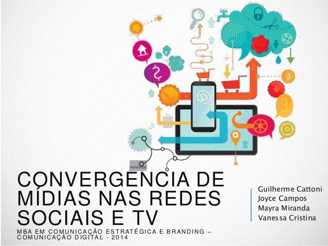 CONVERGÊNCIA DE  MÍDIAS NAS REDES  SOCIAIS E TV  MBA EM COMUNICAÇÃO ESTRATÉGICA E BRANDING –  COMUNICAÇÃO DIGI TAL - 2014 ...