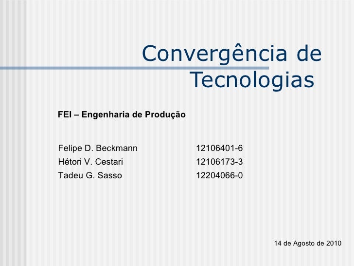 Convergência de Tecnologias  FEI – Engenharia de Produção Felipe D. Beckmann  12106401-6 Hétori V. Cestari 12106173-3 Tade...