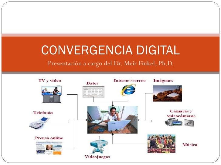 CONVERGENCIA DIGITAL Presentación a cargo del Dr. Meir Finkel, Ph.D.