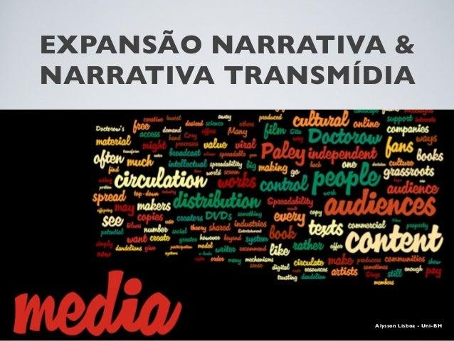 EXPANSÃO NARRATIVA & NARRATIVA TRANSMÍDIA Alysson Lisboa - Uni-BH