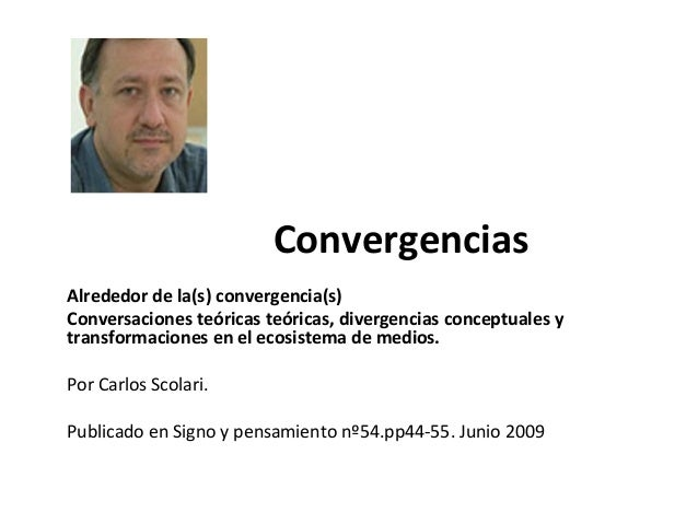 Convergencias Alrededor de la(s) convergencia(s) Conversaciones teóricas teóricas, divergencias conceptuales y transformac...