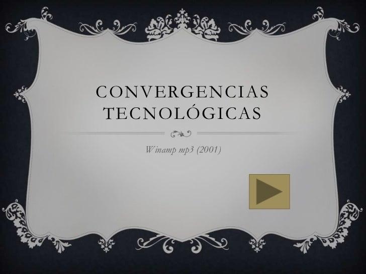 Convergencias tecnológicas <br />Winamp mp3 (2001)<br />