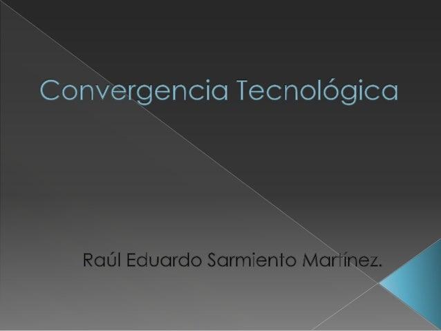  La convergencia tecnológica es la tendencia de diferentes sistemas tecnológicos en la evolución hacia la realización de ...