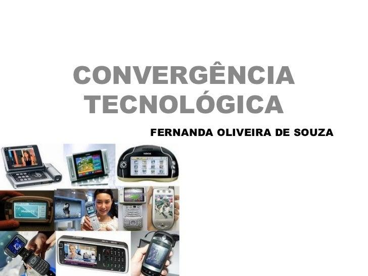 CONVERGÊNCIA TECNOLÓGICA    FERNANDA OLIVEIRA DE SOUZA