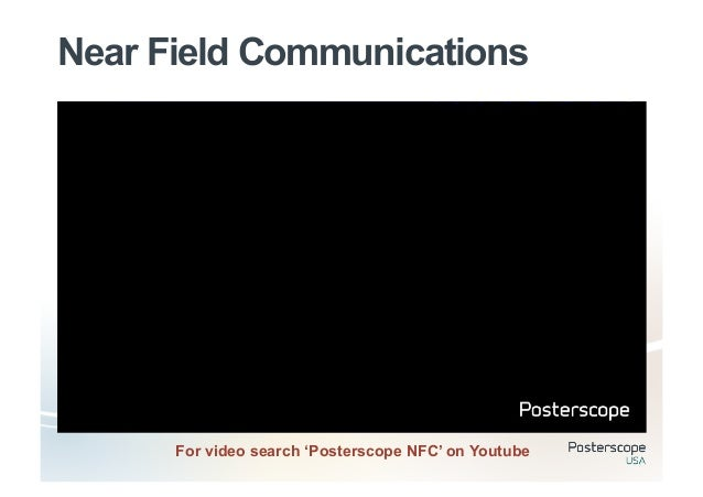 Near Field Communications      For video search 'Posterscope NFC' on Youtube