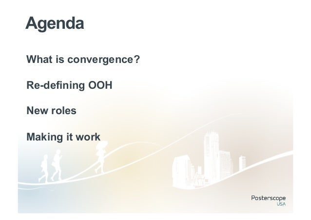 AgendaWhat is convergence?Re-defining OOHNew rolesMaking it work