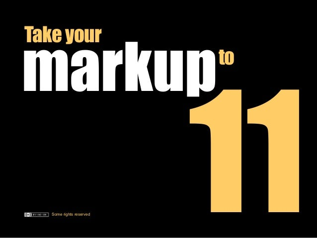 Take your  markup Some rights reserved  to  11