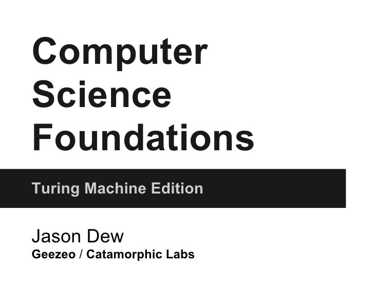 ComputerScienceFoundationsTuring Machine EditionJason DewGeezeo / Catamorphic Labs