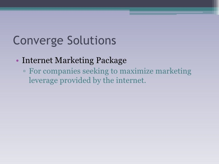 Converge Solutions<br />Internet Marketing Package<br />For companies seeking to maximize marketing leverage provided by t...