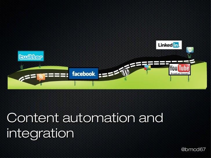 Content automation andintegration                         @bmcd67