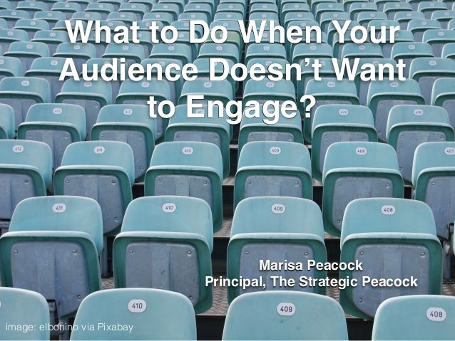 What to Do When Your  Audience Doesn't Want  to Engage?  Marisa Peacock!  Principal, The Strategic Peacock  image: elbonin...