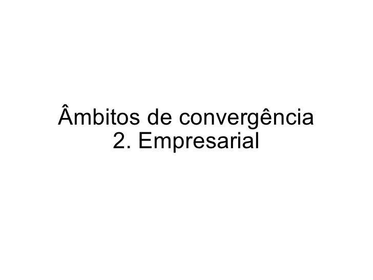 2. Empresarial Âmbitos de convergência