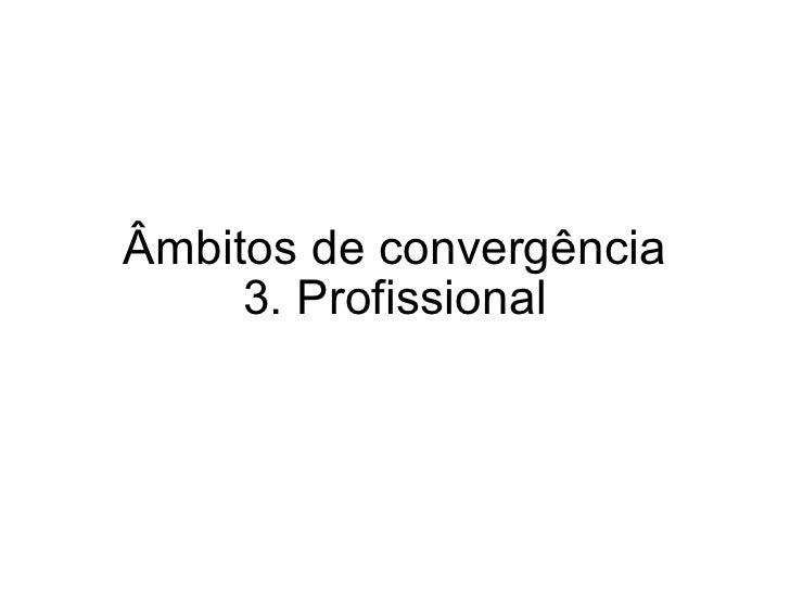 3. Profissional Âmbitos de convergência