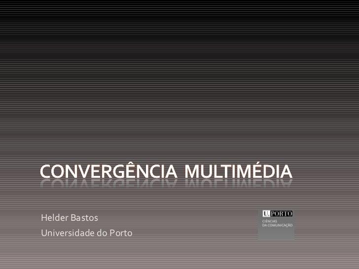 <ul><li>Helder Bastos </li></ul><ul><li>Universidade do Porto </li></ul>