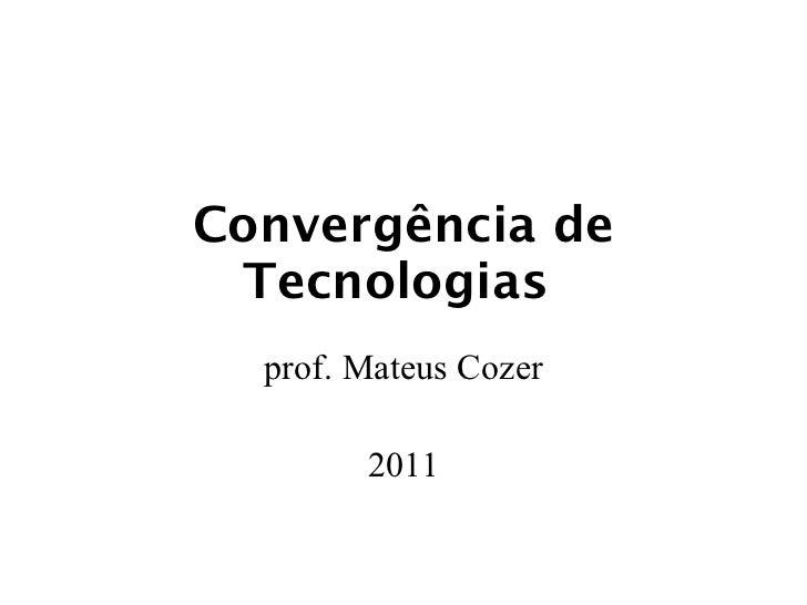 Convergência de Tecnologias  prof. Mateus Cozer 2011