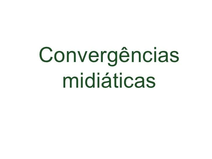 Convergências  midiáticas