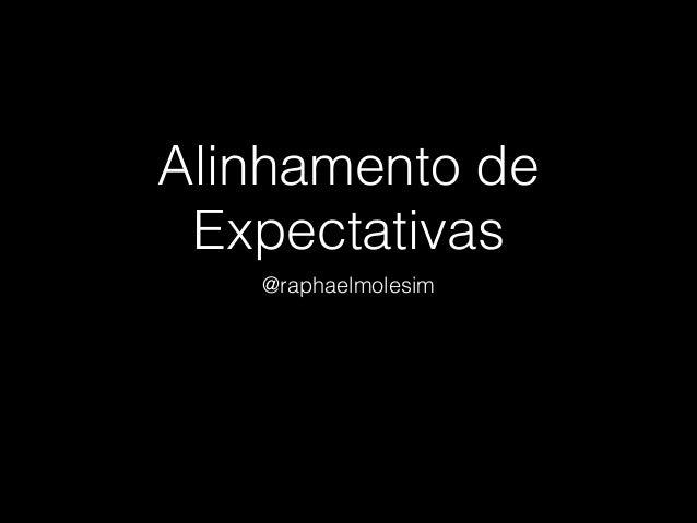 Alinhamento de Expectativas @raphaelmolesim