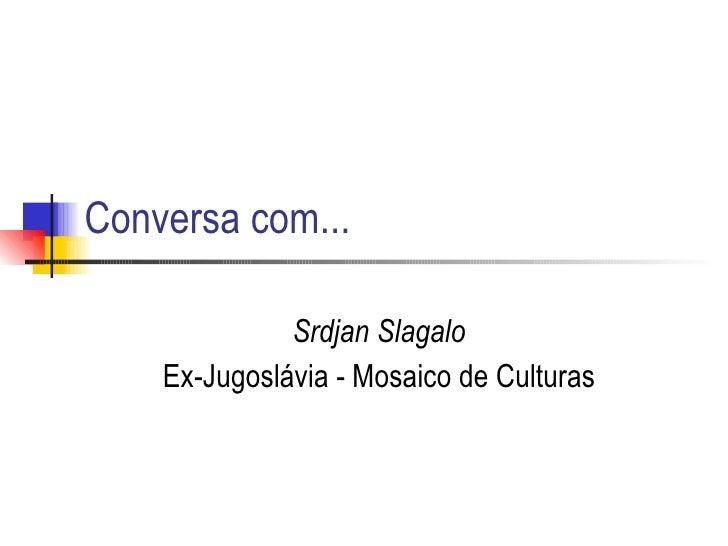 Conversa com... Srdjan Slagalo   Ex-Jugoslávia - Mosaico de Culturas