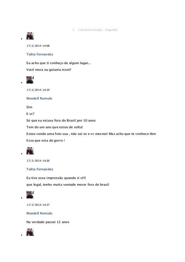  Conversa iniciada - Segunda   17/2/2014 14:08  Talita Fernandez Eu acho que ti conheço de algum lugar... Você mora eu ...