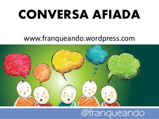 CONVERSA AFIADAwww.franqueando.wordpress.com