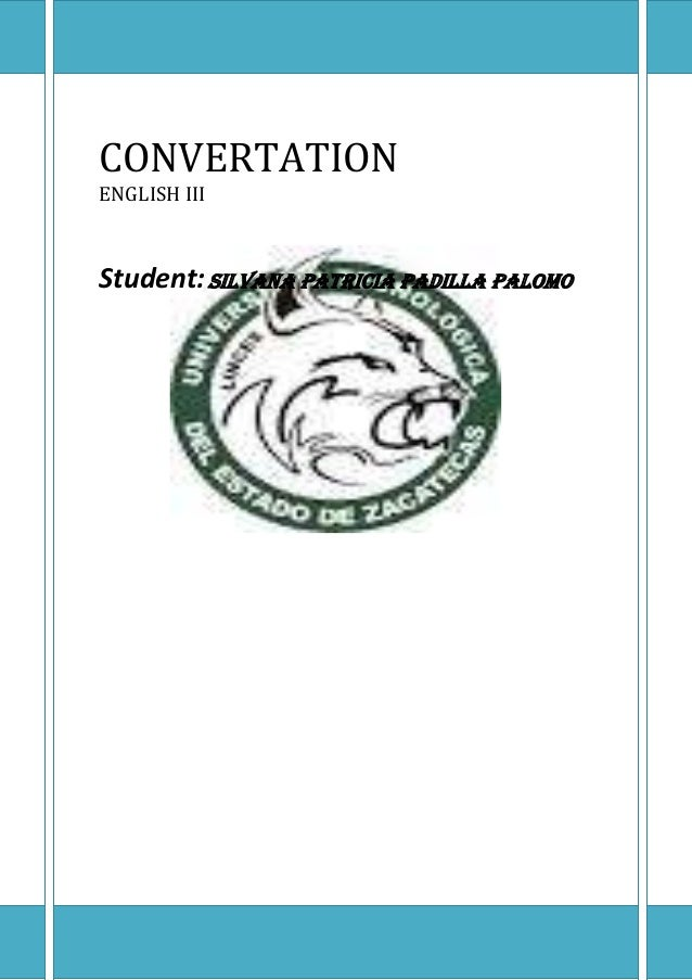 CONVERTATION ENGLISH III Student:Silvana Patricia Padilla Palomo