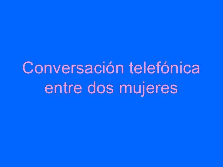 Conversación telefónica entre dos mujeres