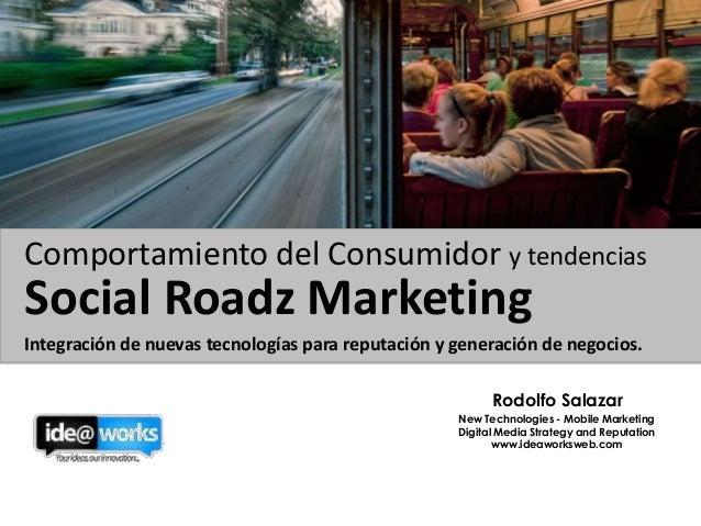 Social Roadz MarketingIntegración de nuevas tecnologías para reputación y generación de negocios.Rodolfo SalazarNew Techno...