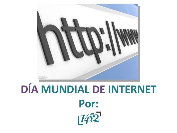 DÍA  MUNDIAL  DE  INTERNET Por: