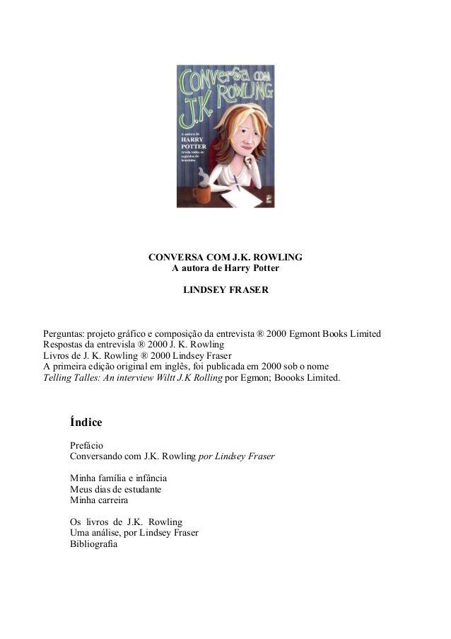 CONVERSA COM J.K. ROWLING A autora de Harry Potter LINDSEY FRASER Perguntas: projeto gráfico e composição da entrevista ® ...