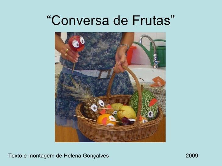 """""""Conversa de Frutas"""" Texto e montagem de Helena Gonçalves 2009"""