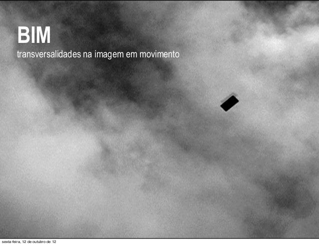 BIM transversalidades na imagem em movimento  sexta-feira, 12 de outubro de 12