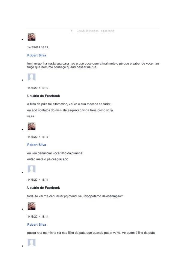  Conversa iniciada - 14 de maio  14/5/2014 18:12 Robert Silva tem vergonha nesta sua cara nao o que voce quer afinal met...