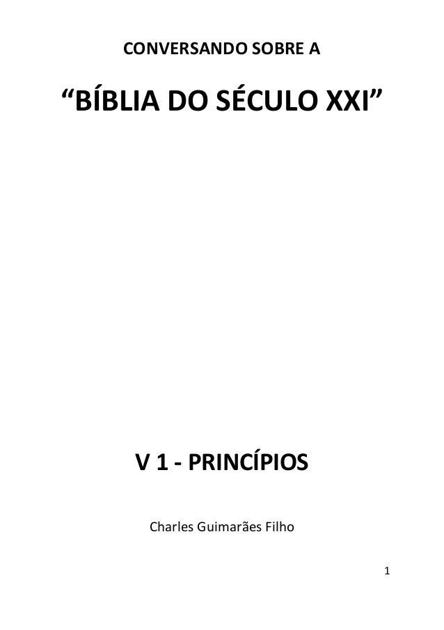 """1 CONVERSANDO SOBRE A """"BÍBLIA DO SÉCULO XXI"""" V 1 - PRINCÍPIOS Charles Guimarães Filho"""