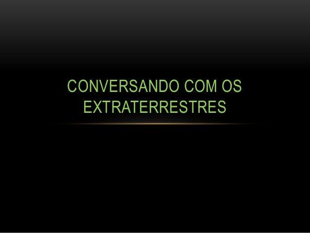 CONVERSANDO COM OS EXTRATERRESTRES