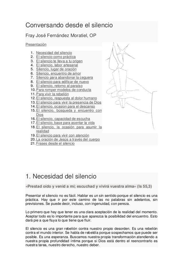 Conversando desde el silencio Fray José Fernández Moratiel, OP Presentación 1. Necesidad del silencio 2. El silencio como ...